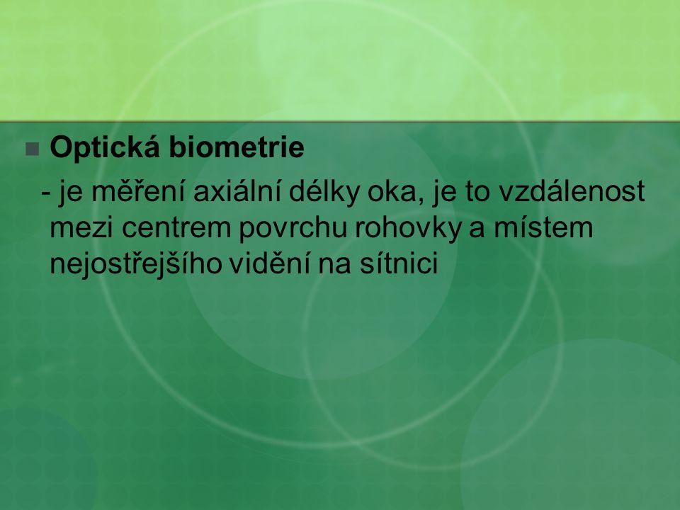 Optická biometrie - je měření axiální délky oka, je to vzdálenost mezi centrem povrchu rohovky a místem nejostřejšího vidění na sítnici.