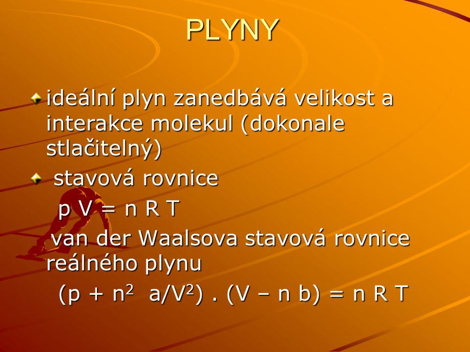 PLYNY ideální plyn zanedbává velikost a interakce molekul (dokonale stlačitelný) stavová rovnice. p V = n R T.