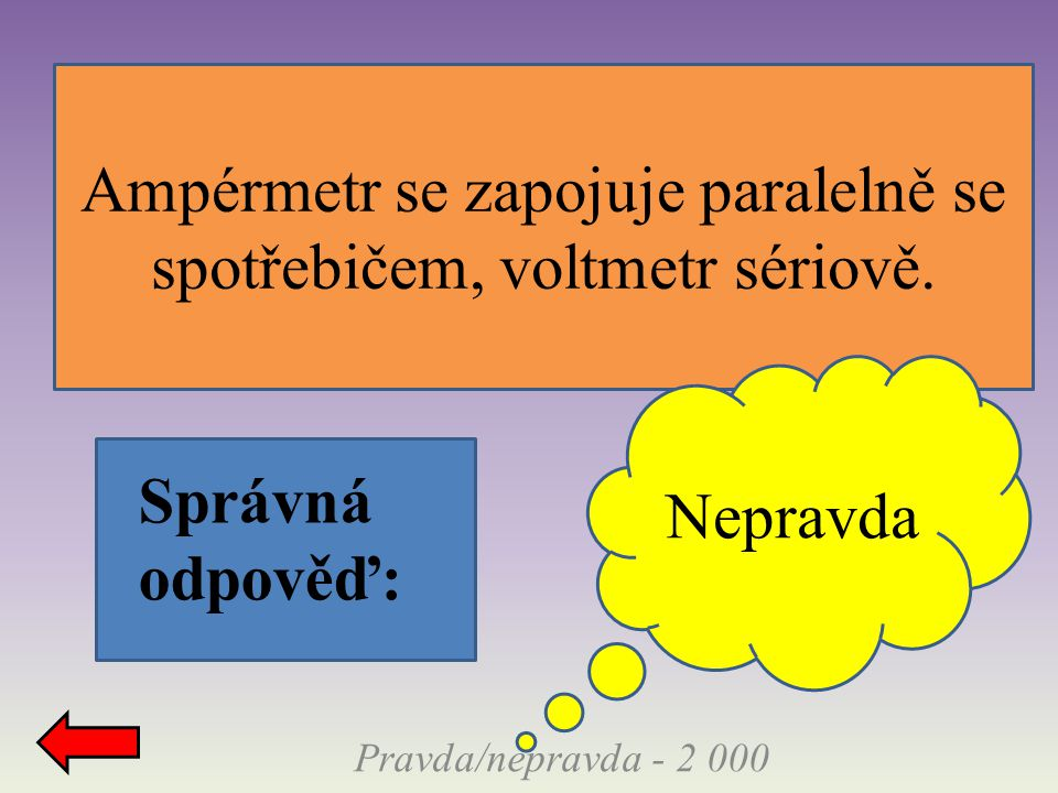 Ampérmetr se zapojuje paralelně se spotřebičem, voltmetr sériově.
