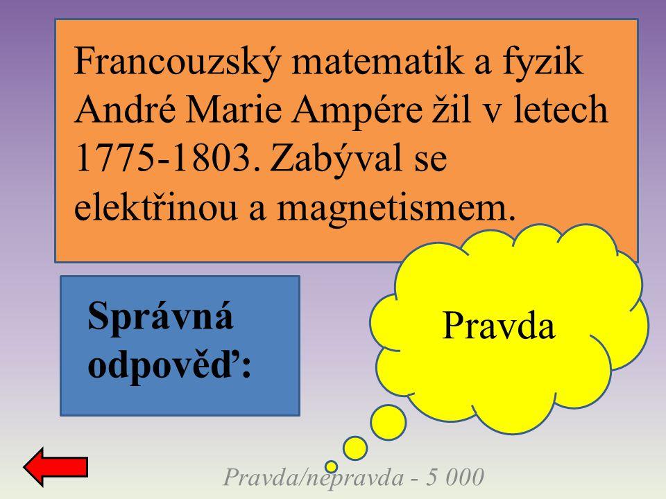 Francouzský matematik a fyzik André Marie Ampére žil v letech 1775-1803. Zabýval se elektřinou a magnetismem.