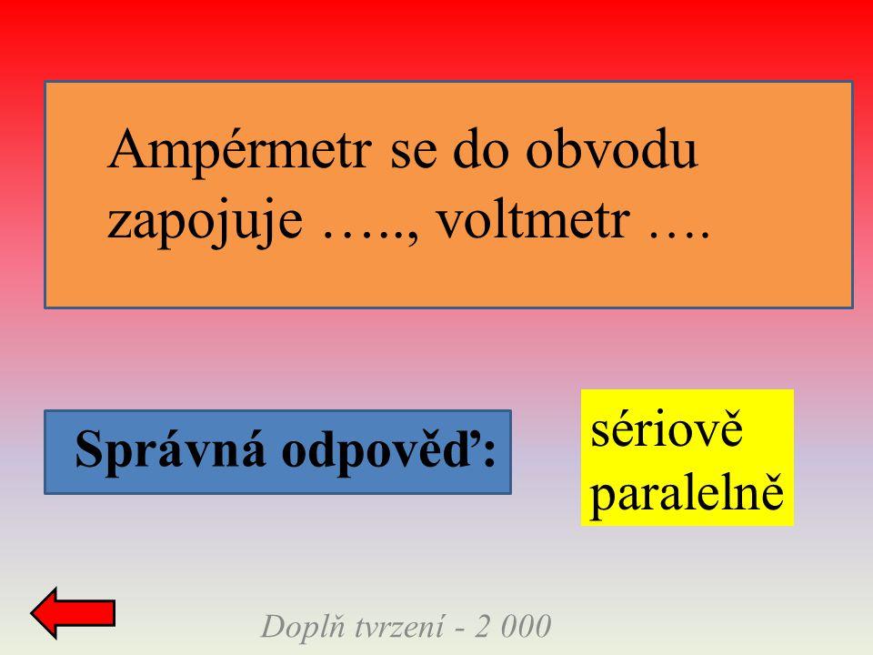 Ampérmetr se do obvodu zapojuje ….., voltmetr …. sériově