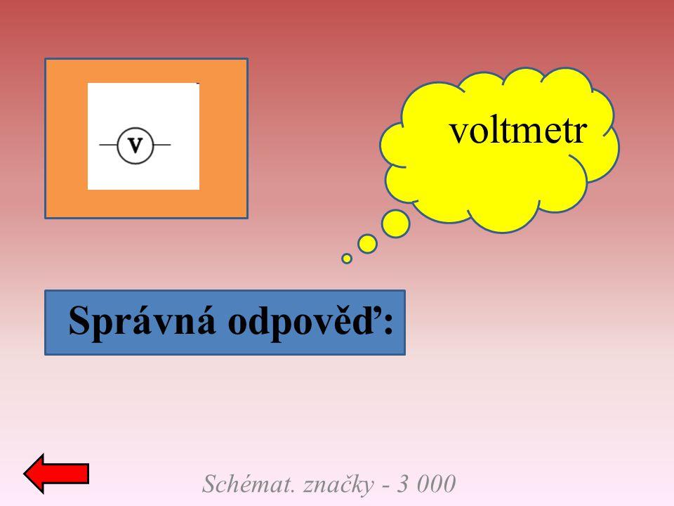 voltmetr Správná odpověď: Schémat. značky - 3 000