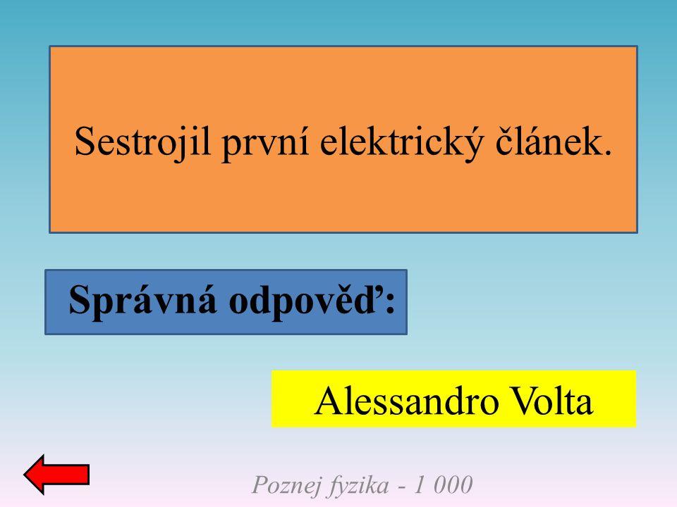 Sestrojil první elektrický článek.