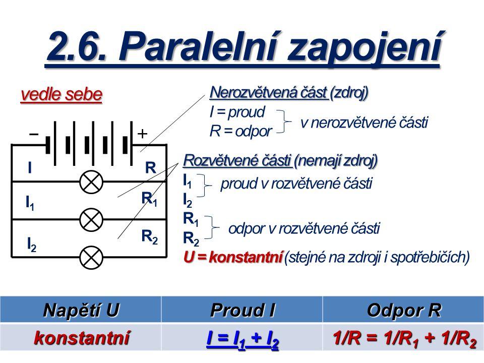 2.6. Paralelní zapojení vedle sebe Napětí U Proud I Odpor R konstantní