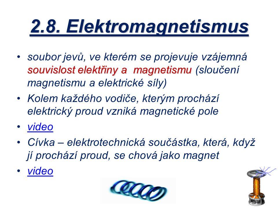 2.8. Elektromagnetismus soubor jevů, ve kterém se projevuje vzájemná souvislost elektřiny a magnetismu (sloučení magnetismu a elektrické síly)