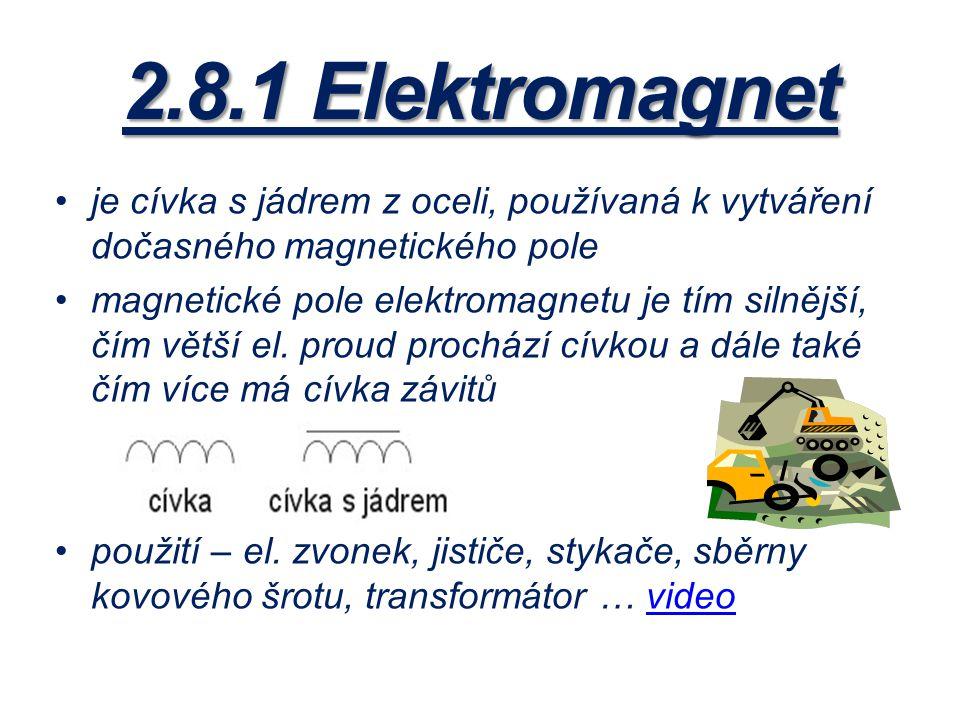 2.8.1 Elektromagnet je cívka s jádrem z oceli, používaná k vytváření dočasného magnetického pole.