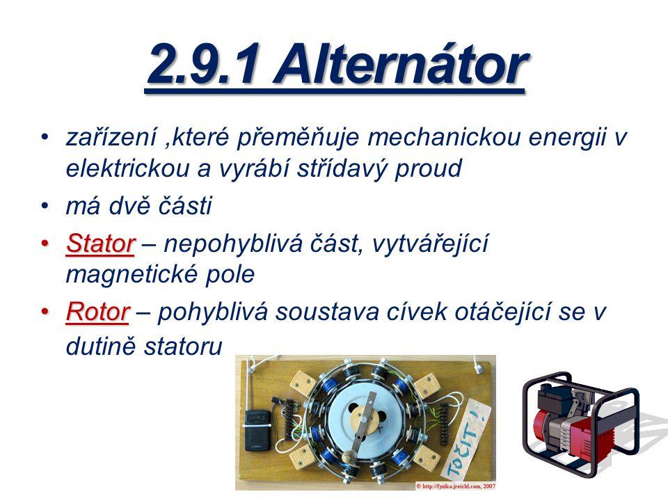 2.9.1 Alternátor zařízení ,které přeměňuje mechanickou energii v elektrickou a vyrábí střídavý proud.