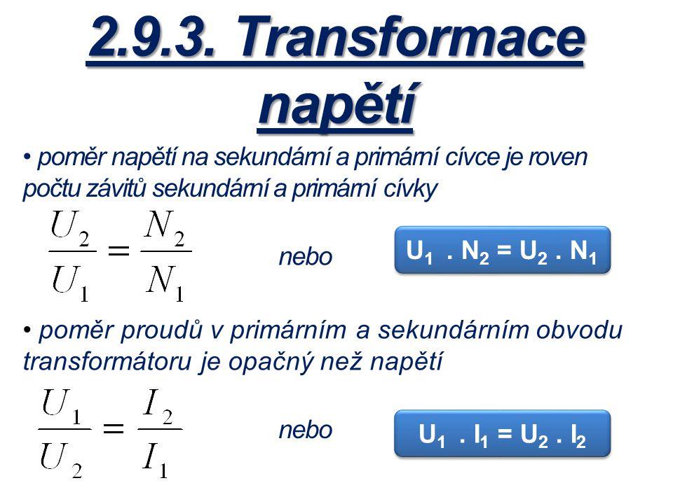 2.9.3. Transformace napětí poměr napětí na sekundární a primární cívce je roven počtu závitů sekundární a primární cívky.