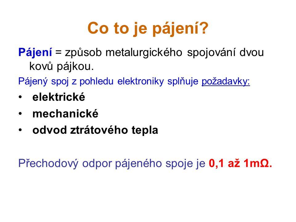 Co to je pájení Pájení = způsob metalurgického spojování dvou kovů pájkou. Pájený spoj z pohledu elektroniky splňuje požadavky: