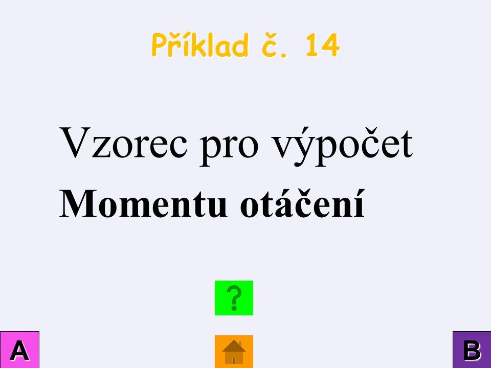 Příklad č. 14 Vzorec pro výpočet Momentu otáčení A B