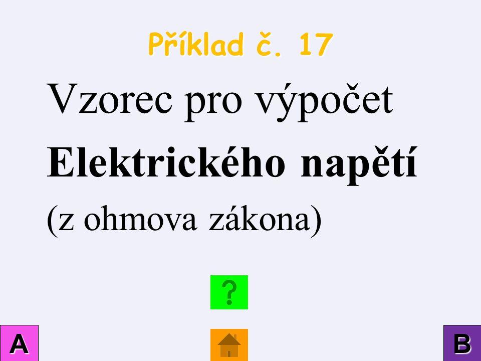 Vzorec pro výpočet Elektrického napětí (z ohmova zákona) Příklad č. 17