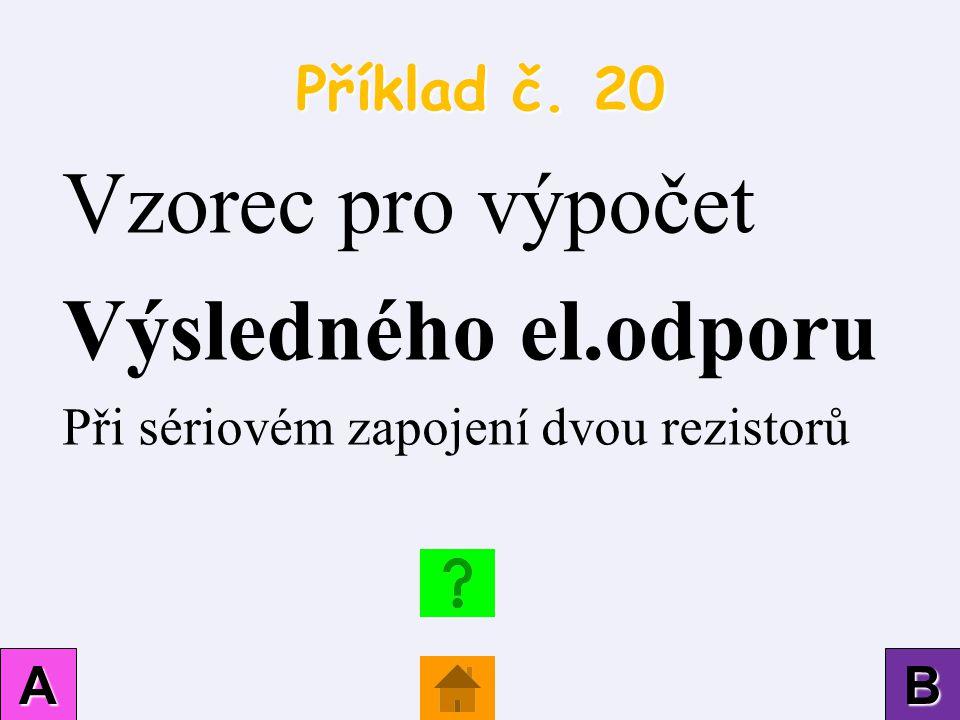 Vzorec pro výpočet Výsledného el.odporu Příklad č. 20