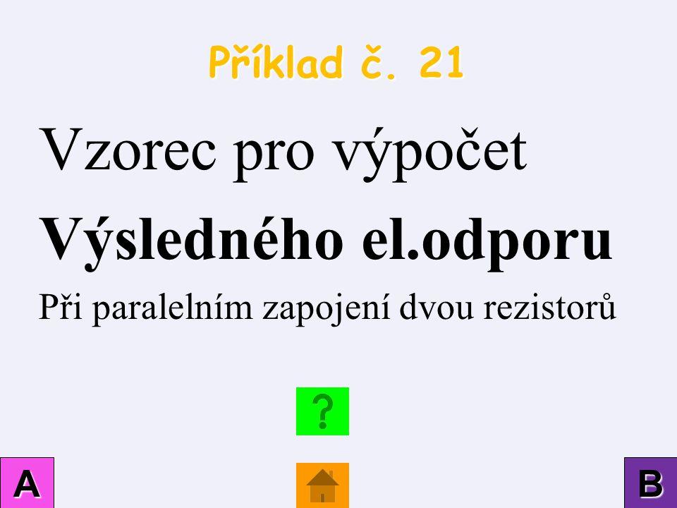 Vzorec pro výpočet Výsledného el.odporu Příklad č. 21