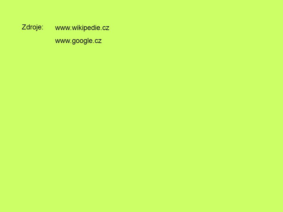 Zdroje: www.wikipedie.cz www.google.cz