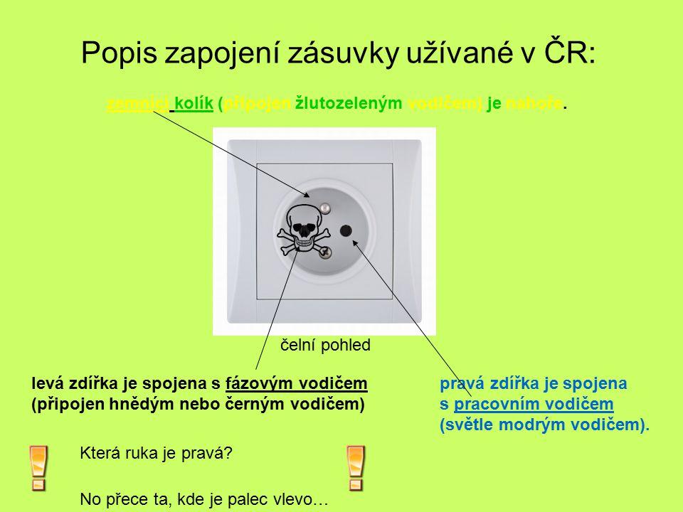 zemnící kolík (připojen žlutozeleným vodičem) je nahoře.