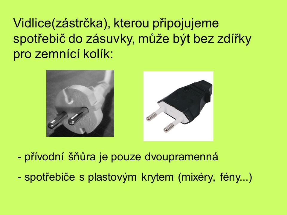 Vidlice(zástrčka), kterou připojujeme spotřebič do zásuvky, může být bez zdířky pro zemnící kolík: