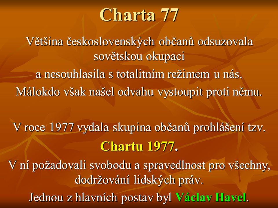 Charta 77 Většina československých občanů odsuzovala sovětskou okupaci. a nesouhlasila s totalitním režimem u nás.