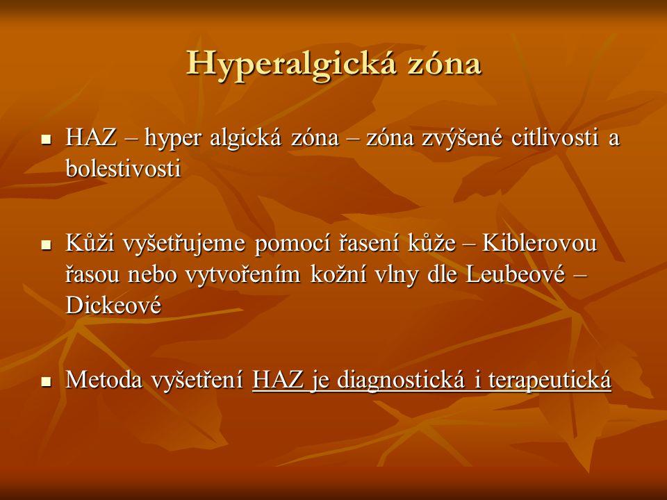Hyperalgická zóna HAZ – hyper algická zóna – zóna zvýšené citlivosti a bolestivosti.