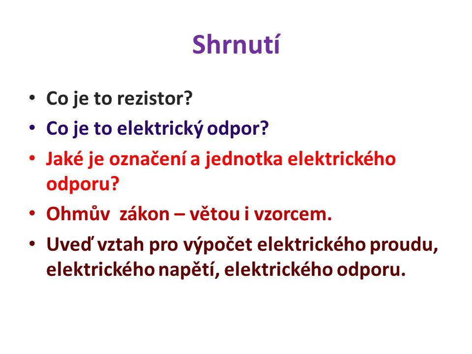 Shrnutí Co je to rezistor Co je to elektrický odpor