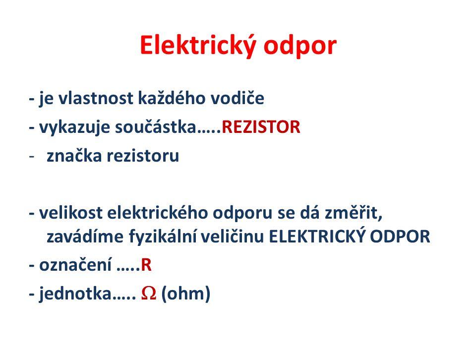 Elektrický odpor - je vlastnost každého vodiče