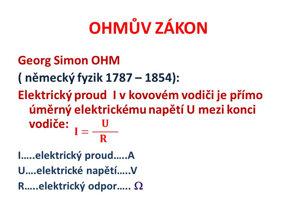 OHMŮV ZÁKON Georg Simon OHM ( německý fyzik 1787 – 1854):