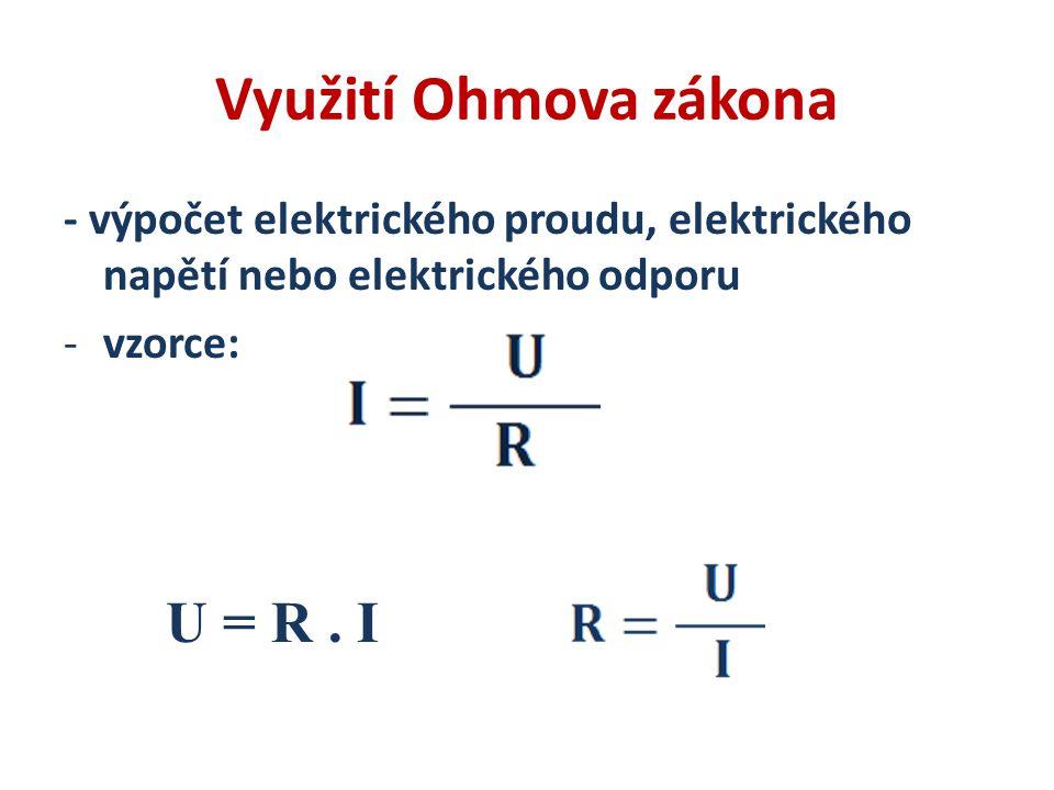 Využití Ohmova zákona U = R . I