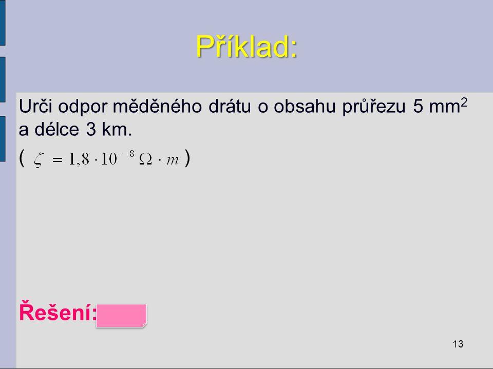 Příklad: Urči odpor měděného drátu o obsahu průřezu 5 mm2 a délce 3 km. ( )