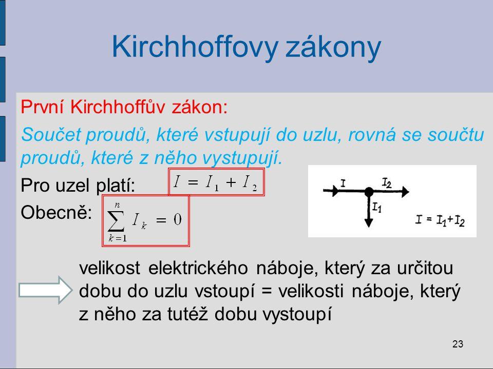 Kirchhoffovy zákony První Kirchhoffův zákon: