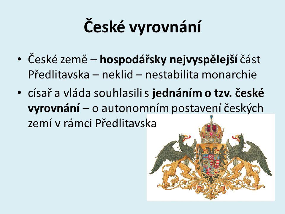 České vyrovnání České země – hospodářsky nejvyspělejší část Předlitavska – neklid – nestabilita monarchie.