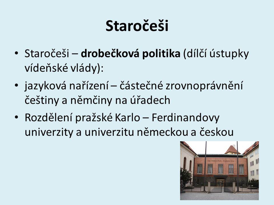 Staročeši Staročeši – drobečková politika (dílčí ústupky vídeňské vlády): jazyková nařízení – částečné zrovnoprávnění češtiny a němčiny na úřadech.
