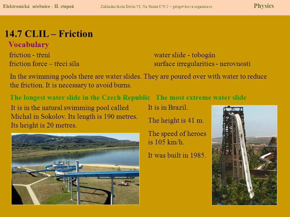 14.7 CLIL – Friction Vocabulary friction - tření water slide - tobogán