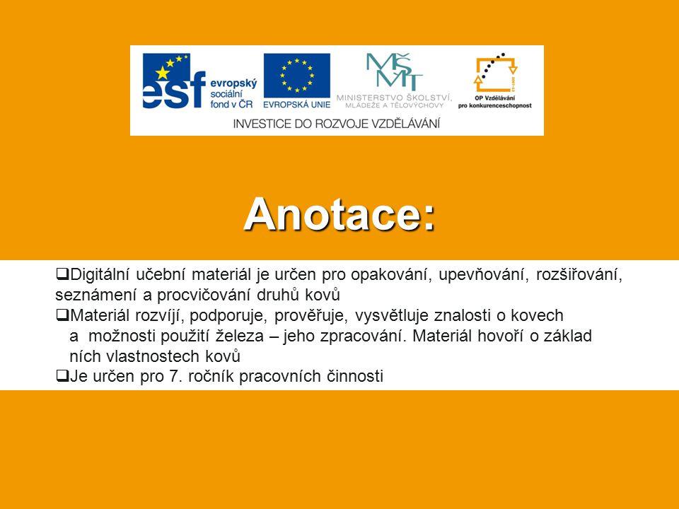 Anotace: Digitální učební materiál je určen pro opakování, upevňování, rozšiřování, seznámení a procvičování druhů kovů.