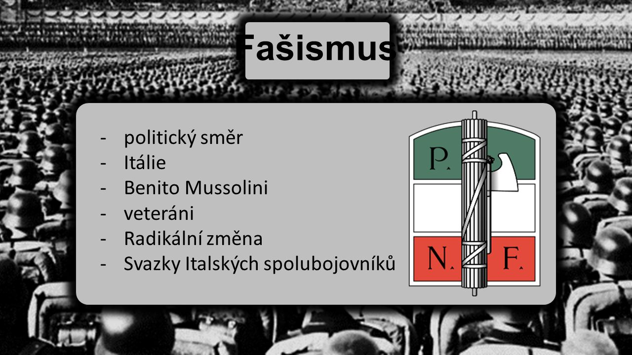 Fašismus politický směr Itálie Benito Mussolini veteráni