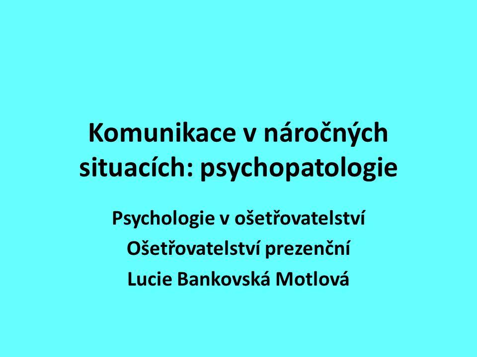 Komunikace v náročných situacích: psychopatologie