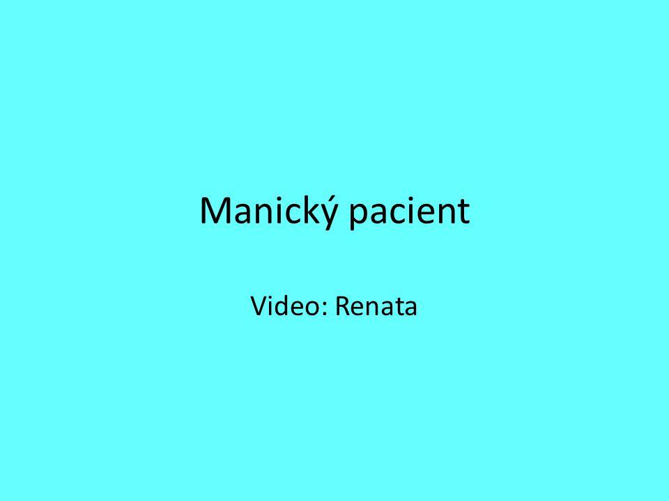 Manický pacient Video: Renata