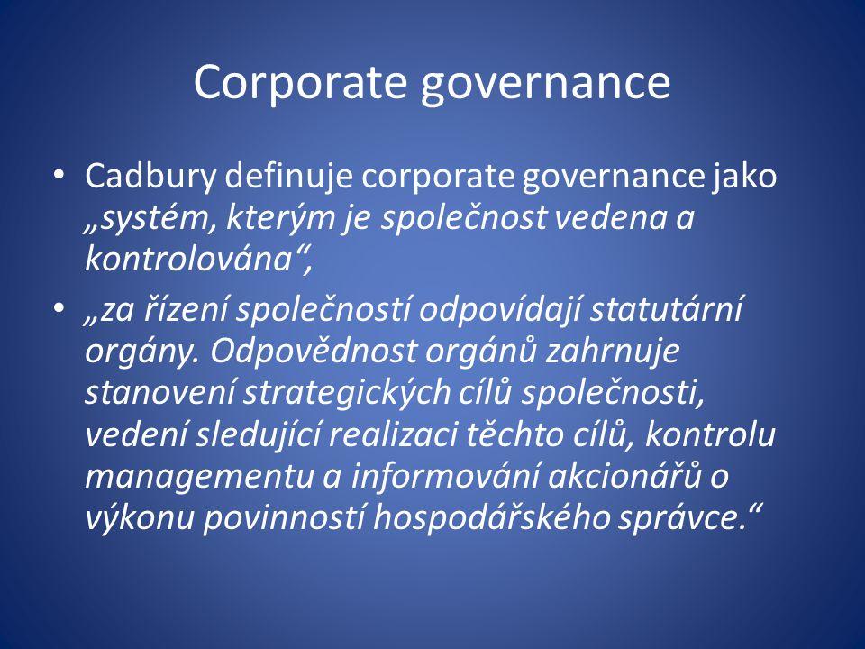 """Corporate governance Cadbury definuje corporate governance jako """"systém, kterým je společnost vedena a kontrolována ,"""
