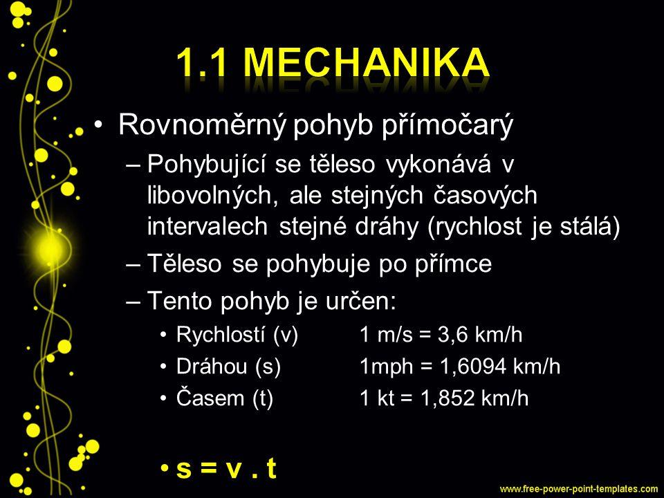 1.1 Mechanika Rovnoměrný pohyb přímočarý s = v . t