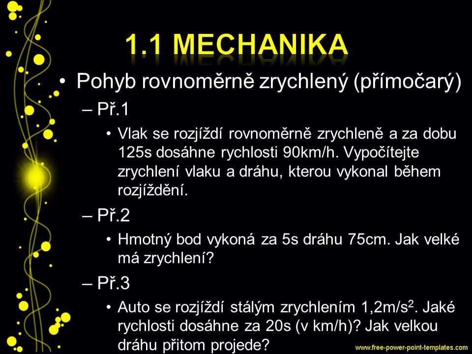 1.1 Mechanika Pohyb rovnoměrně zrychlený (přímočarý) Př.1 Př.2 Př.3