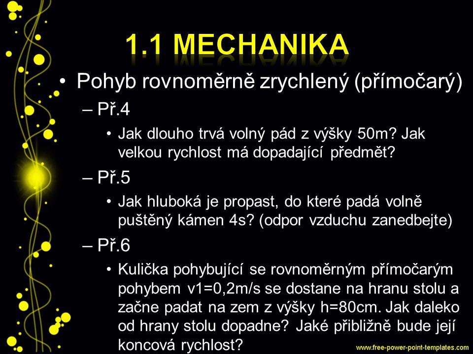 1.1 Mechanika Pohyb rovnoměrně zrychlený (přímočarý) Př.4 Př.5 Př.6