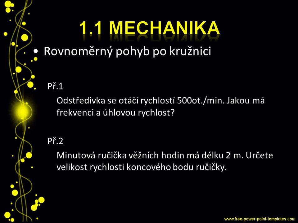 1.1 Mechanika Rovnoměrný pohyb po kružnici Př.1