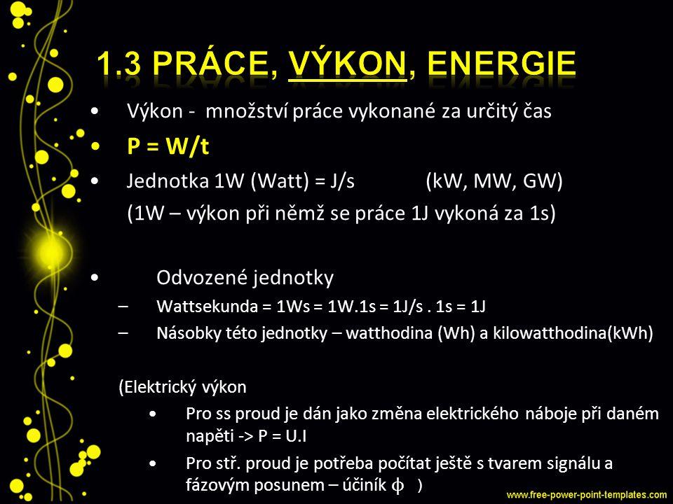 1.3 Práce, výkon, energie P = W/t
