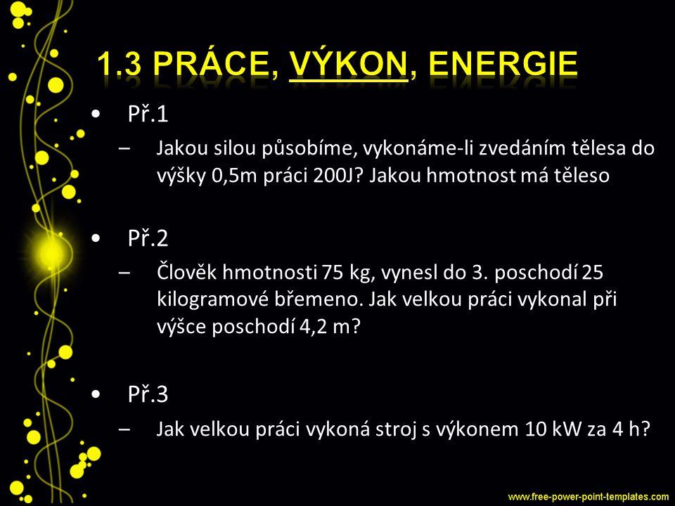 1.3 Práce, výkon, energie Př.1 Př.2 Př.3