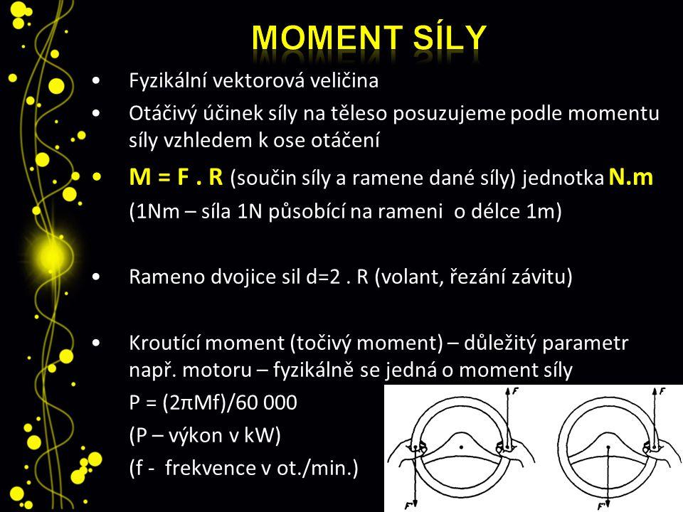 Moment síly M = F . R (součin síly a ramene dané síly) jednotka N.m