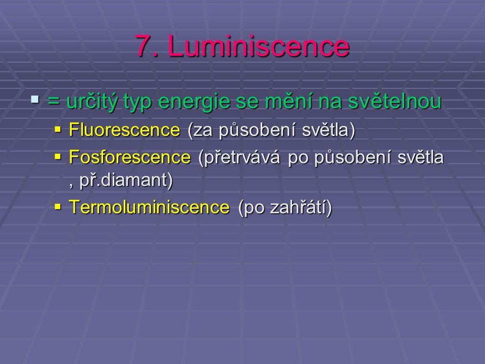 7. Luminiscence = určitý typ energie se mění na světelnou