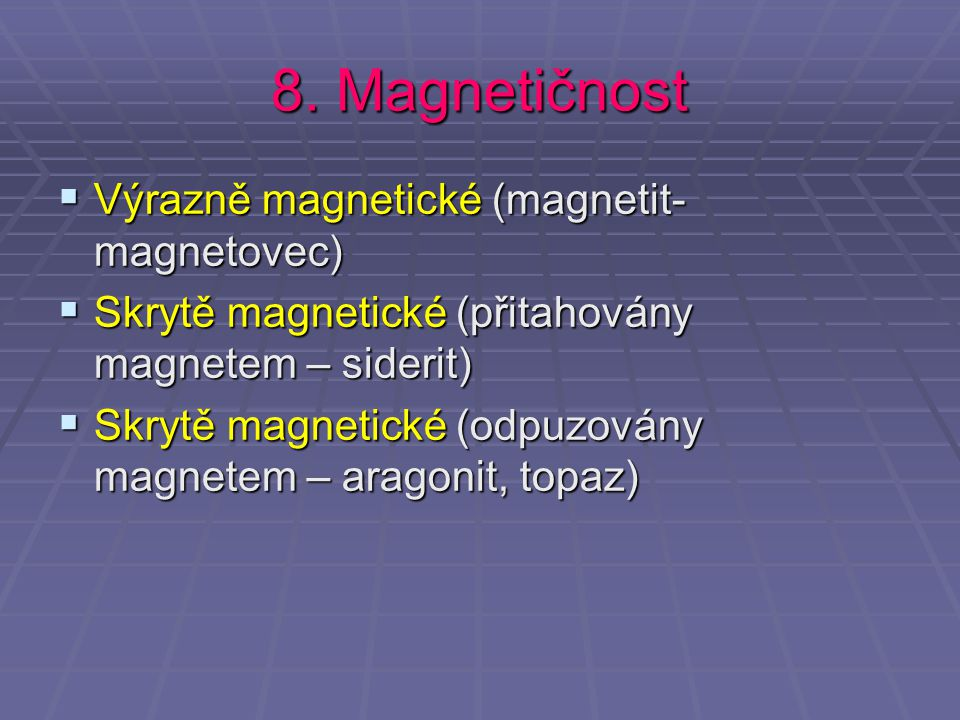8. Magnetičnost Výrazně magnetické (magnetit-magnetovec)