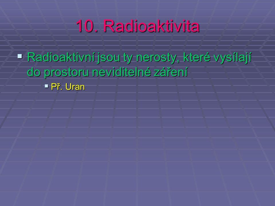 10. Radioaktivita Radioaktivní jsou ty nerosty, které vysílají do prostoru neviditelné záření.