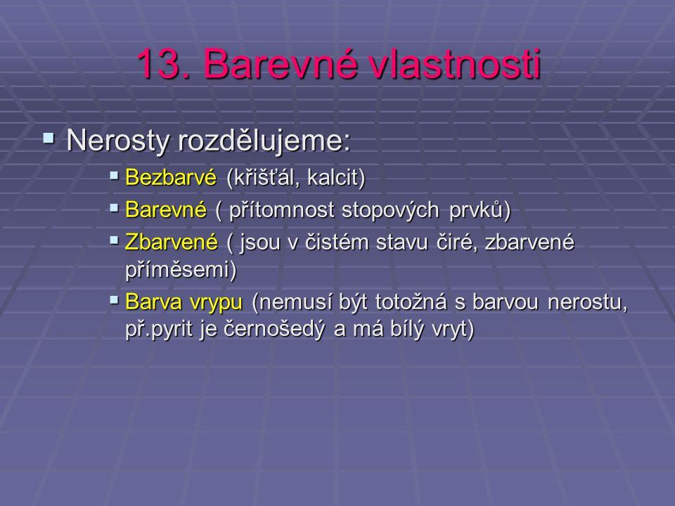 13. Barevné vlastnosti Nerosty rozdělujeme: Bezbarvé (křišťál, kalcit)