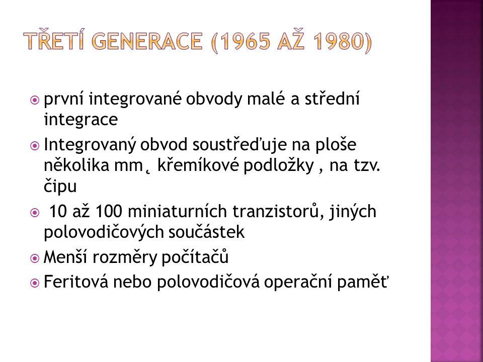 Třetí generace (1965 až 1980) první integrované obvody malé a střední integrace.