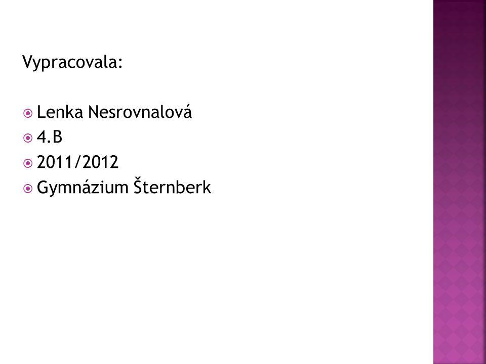 Vypracovala: Lenka Nesrovnalová 4.B 2011/2012 Gymnázium Šternberk
