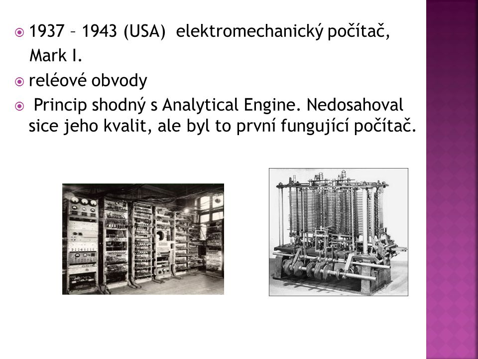 1937 – 1943 (USA) elektromechanický počítač,